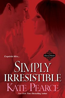 Simply Irresistible (House of Pleasure) - Kate Pearce