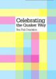 Celebrating the Quaker Way - Ben Pink Dandelion