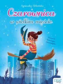 Czarownica w wielkim mieście - Agnieszka Urbańska