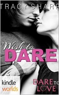 Dare To Love Series: Wish to Dare (Kindle Worlds Novella) - Tracy Sharp