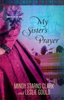 My Sister's Prayer - Mindy Starns Clark, Leslie Gould