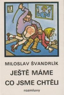 Ještě máme co jsme chtěli - Miloslav Švandrlík