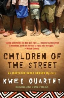 Children of the Street: An Inspector Darko Dawson Mystery - Kwei Quartey