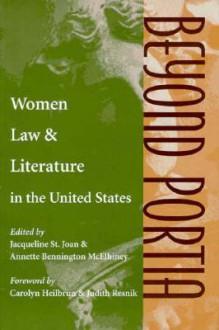 Beyond Portia: Women, Law, and Literature in the Unites States - Jacqueline St Joan, Jacqueline St. Joan, Judith Resnik, Carolyn G. Heilbrun