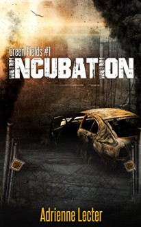Incubation: Green Fields book 1 - Adrienne Lecter