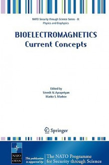 Bioelectromagnetics Current Concepts: The Mechanisms of the Biological Effect of Extremely High Power Pulses - S. N. Ayraapetyan