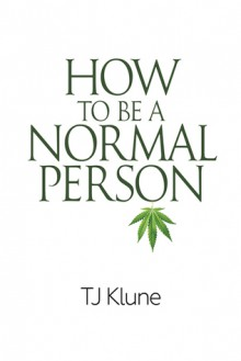 How To Be a Normal Person - T.J. Klune