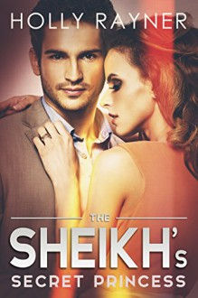 The Sheikh's Secret Princess (The Sheikh's Every Wish Book 2) - Holly Rayner