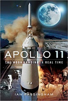 Apollo 11: The Moon Landing in Real Time - Ian Passingham