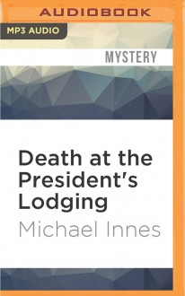 Death at the President's Lodging - Michael Innes,Stephen Hogan