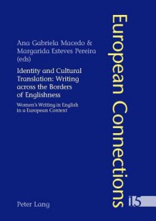Identity and Cultural Translation: Writing Across the Borders of Englishness: Women's Writing in English in a European Context - Ana Gabriela Macedo, M. Pereira