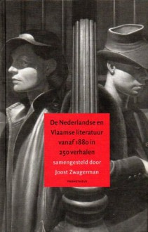 De Nederlandse en Vlaamse literatuur vanaf 1880 in 250 verhalen - Joost Zwagerman