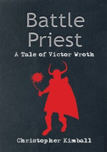 Battle Priest: A Tale of Victor Wroth - Christopher Kimball