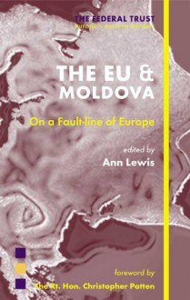 EU and Moldova: On a Fault-Line of Europe - Ann Lewis, Christopher Patten