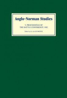 Anglo-Norman Studies V: Proceedings of the Battle Conference 1982 - R. Allen Brown