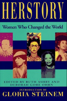 Herstory : Women Who Changed The World - Deborah Gore Ohrn, Ruth Ashby, Gloria Steinem