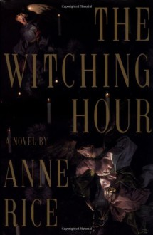 The Witching Hour (Lives of the Mayfair Witches #1) - Anne Rice