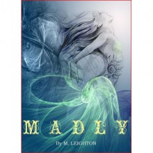 Madly (Madly, #1) - M. Leighton