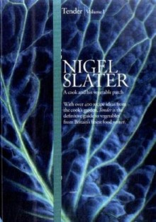 Tender: Volume I: A Cook and His Vegetable Patch - Nigel Slater