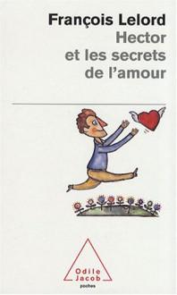Hector et les secrets de l'amour - Francois Lelord