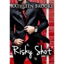 Risky Shot - Kathleen Brooks