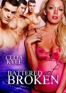 Battered Not Broken - Celia Kyle