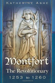 Montfort: The Revoutionary - 1253 to 1260 (Monfort, #3) - Katherine Ashe