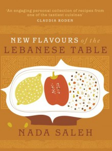 New Flavours of the Lebanese Table - Nada Saleh