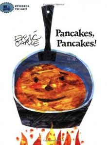Pancakes, Pancakes! (Stories to Go!) - Eric Carle
