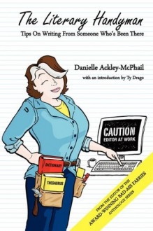 The Literary Handyman: Tips on Writing From Someone Who's Been there - Danielle Ackley-McPhail, Ty Drago