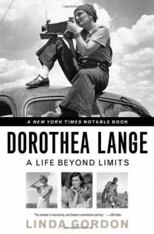 Dorothea Lange: A Life Beyond Limits - Linda Gordon