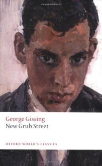 New Grub Street - George R. Gissing, John Goode
