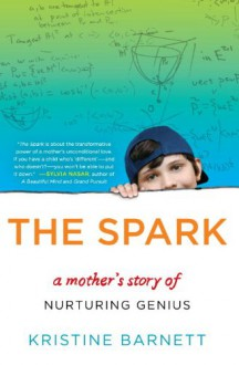 The Spark: A Mother's Story of Nurturing Genius - Kristine Barnett
