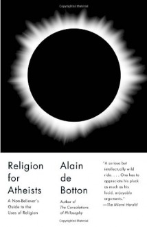 Religion for Atheists: A Non-believer's Guide to the Uses of Religion (Vintage) - Alain De Botton