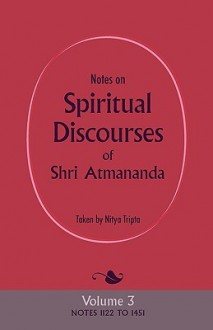 Notes on Spiritual Discourses of Shri Atmananda: Volume 3 - Atmananda Shri Atmananda, Nitya Tripta