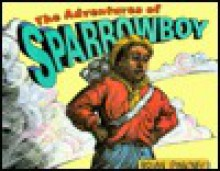 The Adventures of Sparrowboy - Brian Pinkney, J. Brian Pinkney