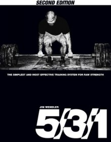 5/3/1: The Simplest and Most Effective Training System for Raw Strength - Jim Wendler