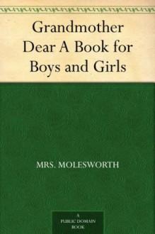 Grandmother Dear A Book for Boys and Girls - Mrs. Molesworth, Walter Crane
