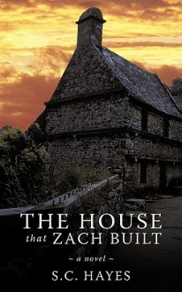 The House That Zach Built - S.C. Hayes