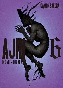 Ajin: Demi Human Vol. 6 - Miura Tsuina, Sakurai Gamon, Miura Tsuina, Sakurai Gamon