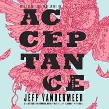 Acceptance: The Southern Reach Trilogy, Book 3 - Jeff VanderMeer,Carolyn McCormick,Bronson Pinchot,Xe Sands