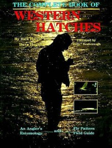 The Complete Book of Western Hatches: An Angler's Entomology and Fly Pattern Field Guide - Rick Hafele