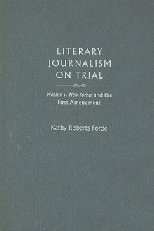 Literary Journalism on Trial: Masson v. New Yorker and the First Amendment - Kathy Forde