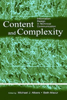 Content and Complexity: Information Design in Technical Communication - Albers, Michael J. Albers, Beth Mazur