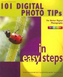 101 Digital Photo Tips in Easy Steps - Nick Vandome