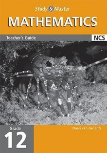 Study & Master Mathematics Grade 12 Teacher's Guide - Daan Van der Lith