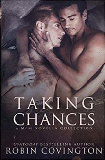 Taking Chances: A Male/Male Novella Collection - Robin Covington