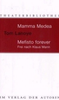 Mamma Medea / Mefisto for Ever - Tom Lanoye, Euripides, Klaus Mann