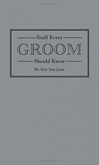 Stuff Every Groom Should Know - Eric San Juan