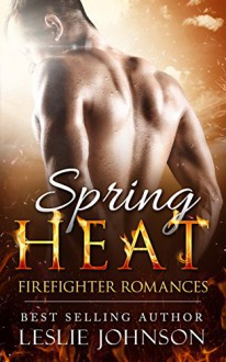 Spring Heat: Firefighter Romances - Leslie Johnson